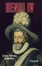 Henri IV ebook by Jean-Pierre Babelon