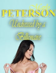Undressed By a Billionaire ebook by Marlo Peterson
