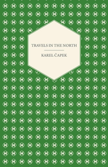 Travels in The North - Exemplified by the Author's Drawings - Translated by M. and R. Weatherall ebook by Karel Čapek
