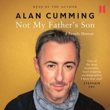 Not My Father's Son - A Family Memoir audiobook by Alan Cumming