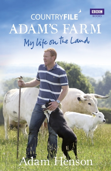 Countryfile: Adam's Farm - My Life on the Land ebook by Adam Henson
