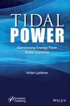 Tidal Power - Harnessing Energy from Water Currents ebook by Victor M. Lyatkher