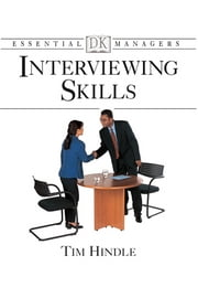 DK Essential Managers: Interviewing Skills - Interviewing Skills ebook by Tim Hindle