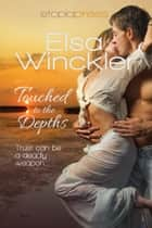Touched to the Depths ebook by Elsa Winckler