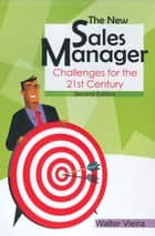 The New Sales Manager - Challenges for the 21st Century ebook by Walter Vieira