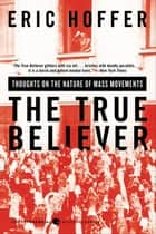 The True Believer ebook by Eric Hoffer