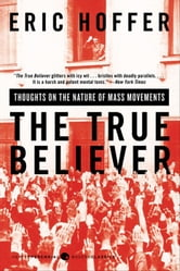 The True Believer - Thoughts on the Nature of Mass Movements ebook by Eric Hoffer