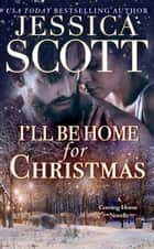 I'll Be Home For Christmas - A Coming Home Novella ebook by Jessica Scott