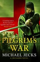 Pilgrim's War ebook by Michael Jecks