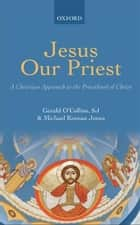 Jesus Our Priest ebook by Gerald O'Collins, SJ,Michael Keenan Jones