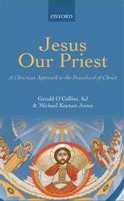 Jesus Our Priest : A Christian Approach to the Priesthood of Christ ebook by  Gerald O'Collins, SJ ; Michael Keenan Jones