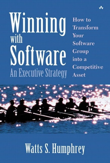 Winning with Software: An Executive Strategy (SEI Series in Software Engineering)