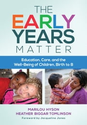 The Early Years Matter - Education, Care, and the Well-Being of Children, Birth to 8 ebook by Marilou Hyson,Heather Biggar Tomlinson