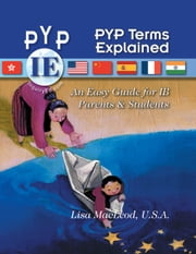 PYP Terms Explained - An easy guide for IB Parents & Students ebook by Lisa MacLeod,U.S.A