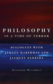 Philosophy in a Time of Terror - Dialogues with Jurgen Habermas and Jacques Derrida ebook by Giovanna Borradori