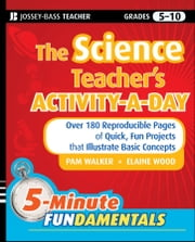 The Science Teacher's Activity-A-Day, Grades 5-10 - Over 180 Reproducible Pages of Quick, Fun Projects that Illustrate Basic Concepts ebook by Pam Walker,Elaine Wood