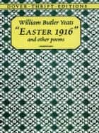 """Easter 1916"" and Other Poems ebook by William Butler Yeats"