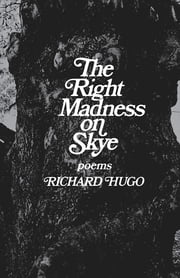 The Right Madness on Skye: Poems ebook by Richard Hugo