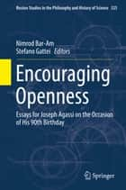 Encouraging Openness - Essays for Joseph Agassi on the Occasion of His 90th Birthday ebook by Nimrod Bar-Am, Stefano Gattei