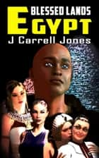 Blessed Lands Egypt ebook by J Carrell Jones
