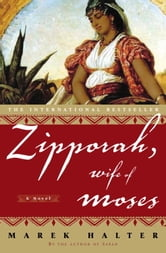 Zipporah, Wife of Moses - A Novel ebook by Marek Halter