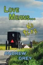Love Means... No Fear ebook by Andrew Grey