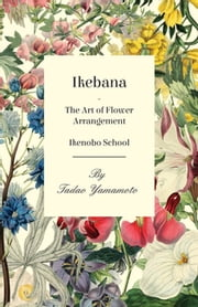 Ikebana - The Art of Flower Arrangement - Ikenobo School ebook by Tadao Yamamoto