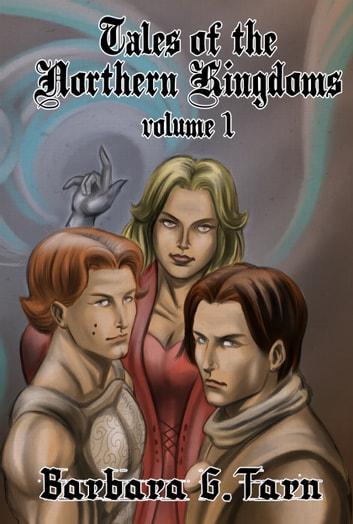 Tales of the Northern Kingdoms volume 1 ebook by Barbara G.Tarn
