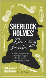 Sherlock Holmes' Elementary Puzzles ebook by Dedopulos,Tim
