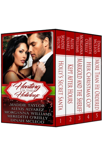 Heating Up the Holidays ebook by Maddie Taylor,Alexis Alvarez,Morganna Williams,Meredith O'Reilly,Dinah McLeod
