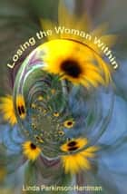 Losing the Woman Within ebook by Linda Parkinson-Hardman