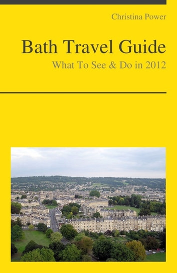 Bath (UK) Travel Guide - What To See & Do ebook by Christina Power