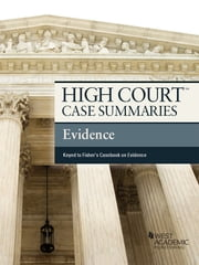 High Court Case Summaries on Evidence, Keyed to Fisher, 3d ebook by Publishers Editorial Staff