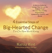 4 Essential Steps of Big-Hearted Change For Our New World Rising ebook by Marcia West
