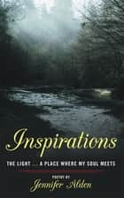 Inspirations - The Light … a Place Where My Soul Meets ebook by Jennifer Alden