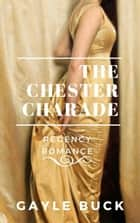 The Chester Charade ebook by Gayle Buck