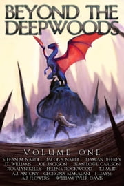 Beyond The Deepwoods: Volume One ebook by Stefan M. Nardi, Helena Rookwood, A.J. Flowers,...