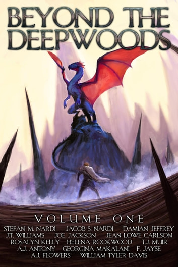 Beyond The Deepwoods: Volume One ebook by Stefan M. Nardi,Helena Rookwood,A.J. Flowers,Georgina Makalani,F. Jayse,Rosalyn Kelly,Joe Jackson,Damian Jeffrey,J.T. Williams,TJ Muir,William Tyler Davis,Jean Lowe Carlson,A.J. Antony
