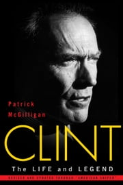 Clint - The Life and Legend ebook by Patrick McGilligan