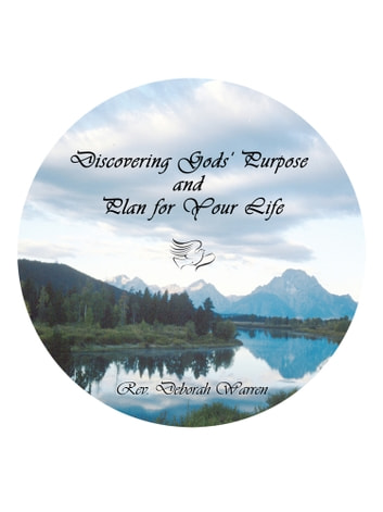 Discovering Gods' Purpose and Plan for Your Life ebook by Rev. Deborah Warren