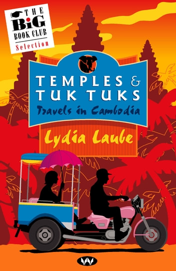 Temples and Tuk Tuks - Travels in Cambodia ebook by Lydia Laube