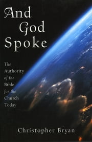 And God Spoke - The Authority of the Bible for the Church Today ebook by Christopher Bryan