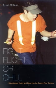 Fight, Flight, or Chill - Subcultures, Youth, and Rave into the Twenty-First Century ebook by Brian Wilson