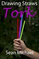 Drawing Straws: Tork ebook by Sean Michael