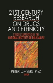 21st Century Research on Drugs and Ethnicity - Studies Supported by the National Institute on Drug Abuse ebook by Peter L. Myers
