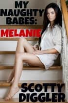 My Naughty Babes: Melanie ebook by Scotty Diggler