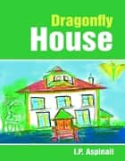 Dragonfly House ebook by I.P. Aspinall