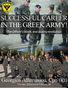 SUCCESSFUL CAREER IN THE GREEK ARMY! - The Officer's silent, and quality revolution ebook by Georgios Athanasiou