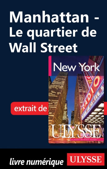 Manhattan - Le quartier de Wall Street ebook by Collectif Ulysse,Collectif