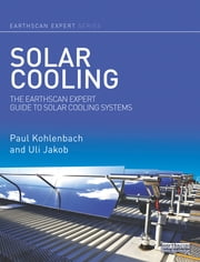 Solar Cooling - The Earthscan Expert Guide to Solar Cooling Systems ebook by Paul Kohlenbach,Uli Jakob